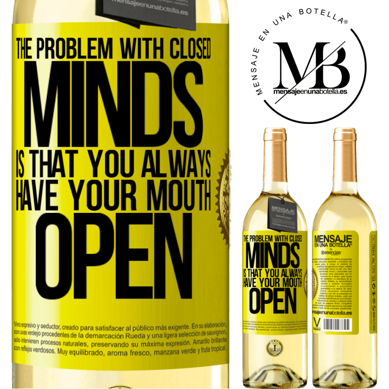 24,95 € Free Shipping | White Wine WHITE Edition The problem with closed minds is that you always have your mouth open Yellow Label. Customizable label Young wine Harvest 2020 Verdejo