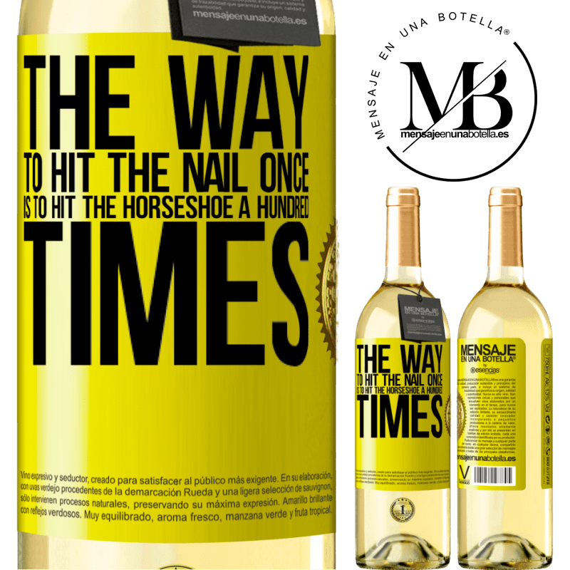 24,95 € Free Shipping | White Wine WHITE Edition The way to hit the nail once is to hit the horseshoe a hundred times Yellow Label. Customizable label Young wine Harvest 2020 Verdejo