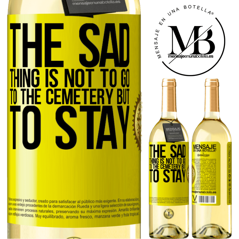 24,95 € Free Shipping | White Wine WHITE Edition The sad thing is not to go to the cemetery but to stay Yellow Label. Customizable label Young wine Harvest 2020 Verdejo
