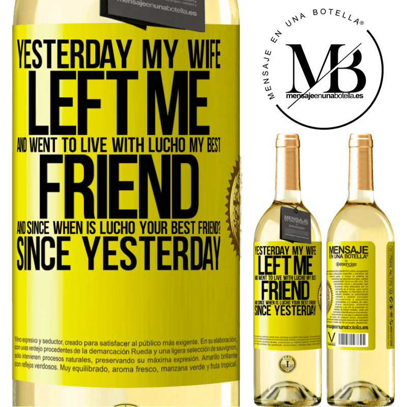 24,95 € Free Shipping   White Wine WHITE Edition Yesterday my wife left me and went to live with Lucho, my best friend. And since when is Lucho your best friend? Since Yellow Label. Customizable label Young wine Harvest 2020 Verdejo