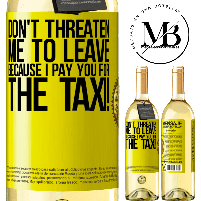 24,95 € Free Shipping | White Wine WHITE Edition Don't threaten me to leave because I pay you for the taxi! Yellow Label. Customizable label Young wine Harvest 2020 Verdejo