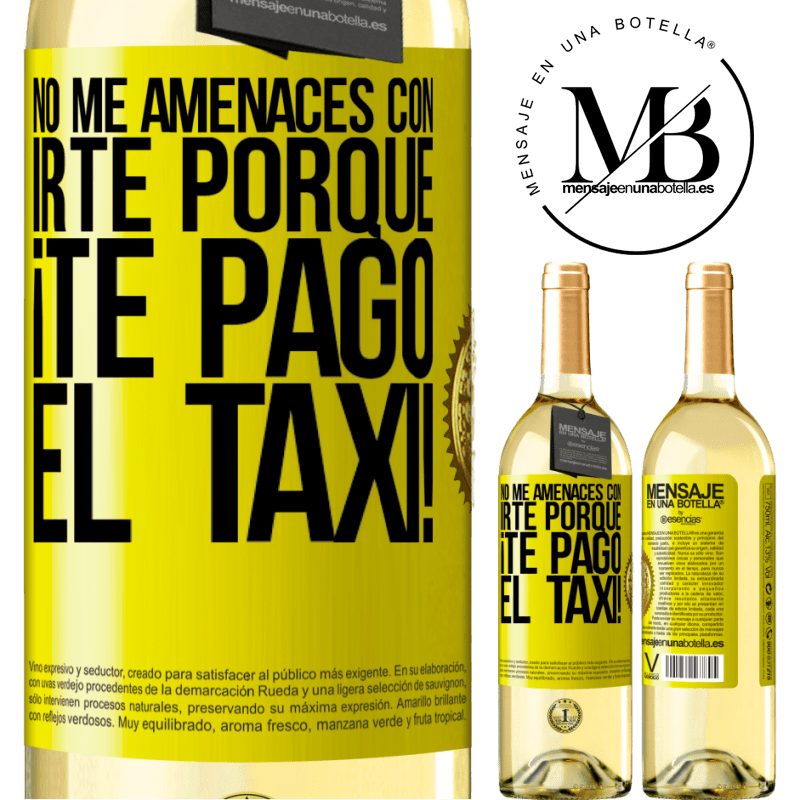 24,95 € Envío gratis   Vino Blanco Edición WHITE No me amenaces con irte porque ¡Te pago el taxi! Etiqueta Amarilla. Etiqueta personalizable Vino joven Cosecha 2020 Verdejo
