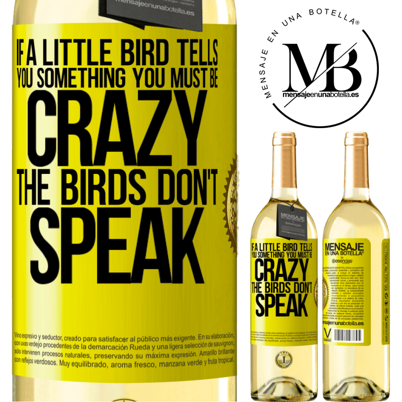 24,95 € Free Shipping   White Wine WHITE Edition If a little bird tells you something ... you must be crazy, the birds don't speak Yellow Label. Customizable label Young wine Harvest 2020 Verdejo