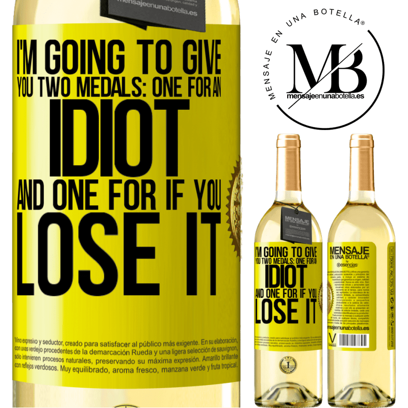 24,95 € Free Shipping | White Wine WHITE Edition I'm going to give you two medals: One for an idiot and one for if you lose it Yellow Label. Customizable label Young wine Harvest 2020 Verdejo
