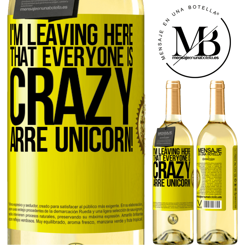 24,95 € Free Shipping | White Wine WHITE Edition I'm leaving here that everyone is crazy. Arre unicorn! Yellow Label. Customizable label Young wine Harvest 2020 Verdejo
