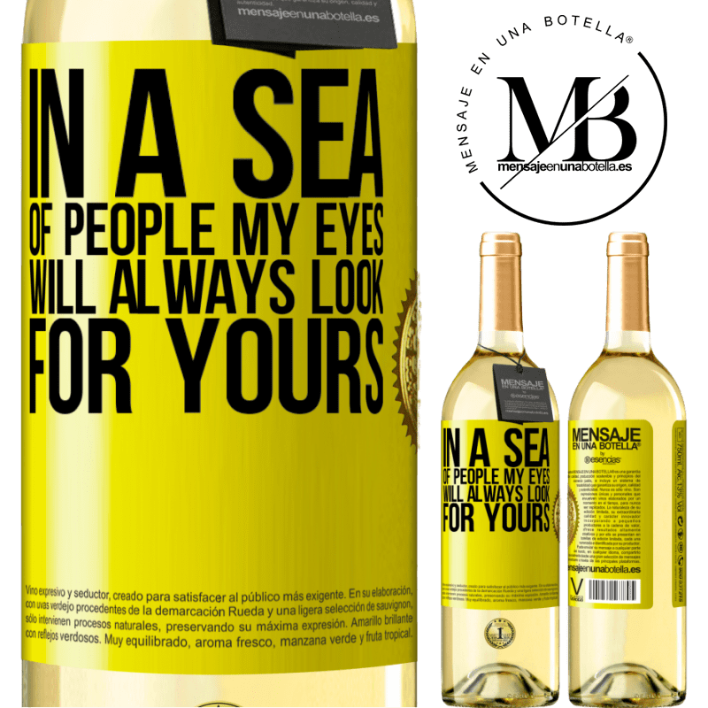 24,95 € Free Shipping   White Wine WHITE Edition In a sea of people my eyes will always look for yours Yellow Label. Customizable label Young wine Harvest 2020 Verdejo