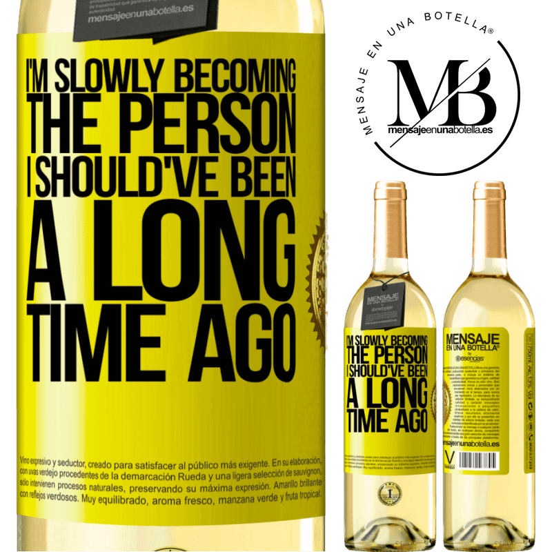 24,95 € Free Shipping   White Wine WHITE Edition I am slowly becoming the person I should've been a long time ago Yellow Label. Customizable label Young wine Harvest 2020 Verdejo