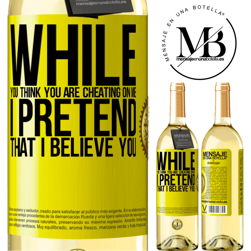 24,95 € Free Shipping | White Wine WHITE Edition While you think you are cheating on me, I pretend that I believe you Yellow Label. Customizable label Young wine Harvest 2020 Verdejo