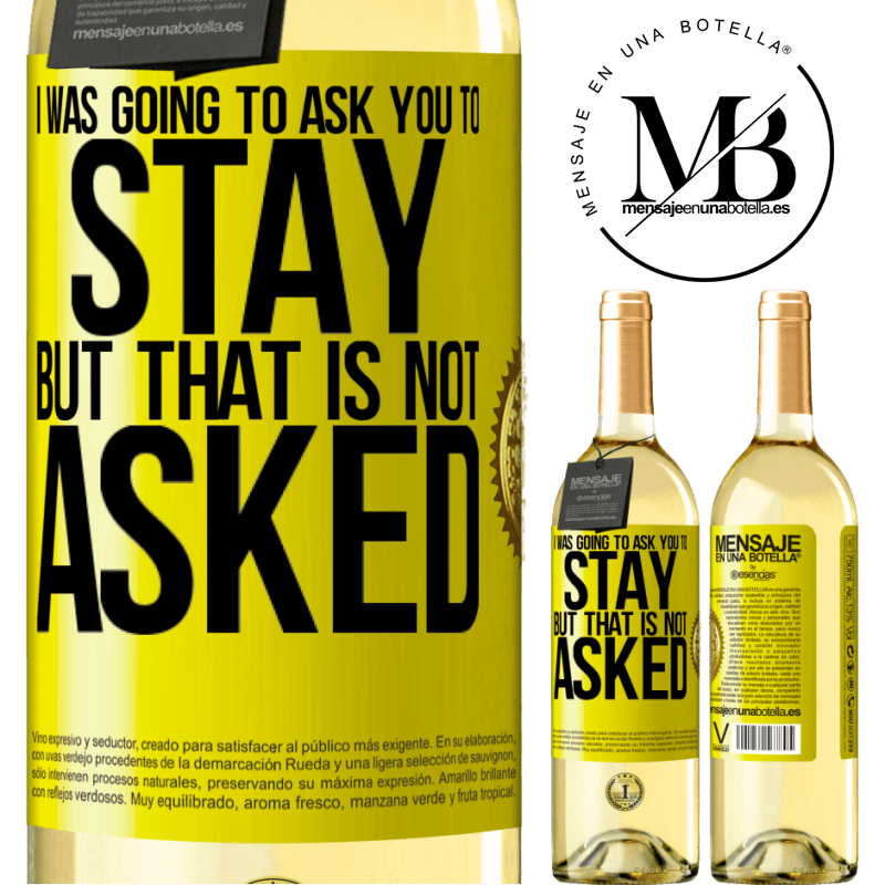 24,95 € Free Shipping | White Wine WHITE Edition I was going to ask you to stay, but that is not asked Yellow Label. Customizable label Young wine Harvest 2020 Verdejo