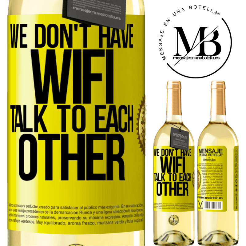 24,95 € Free Shipping   White Wine WHITE Edition We don't have WiFi, talk to each other Yellow Label. Customizable label Young wine Harvest 2020 Verdejo