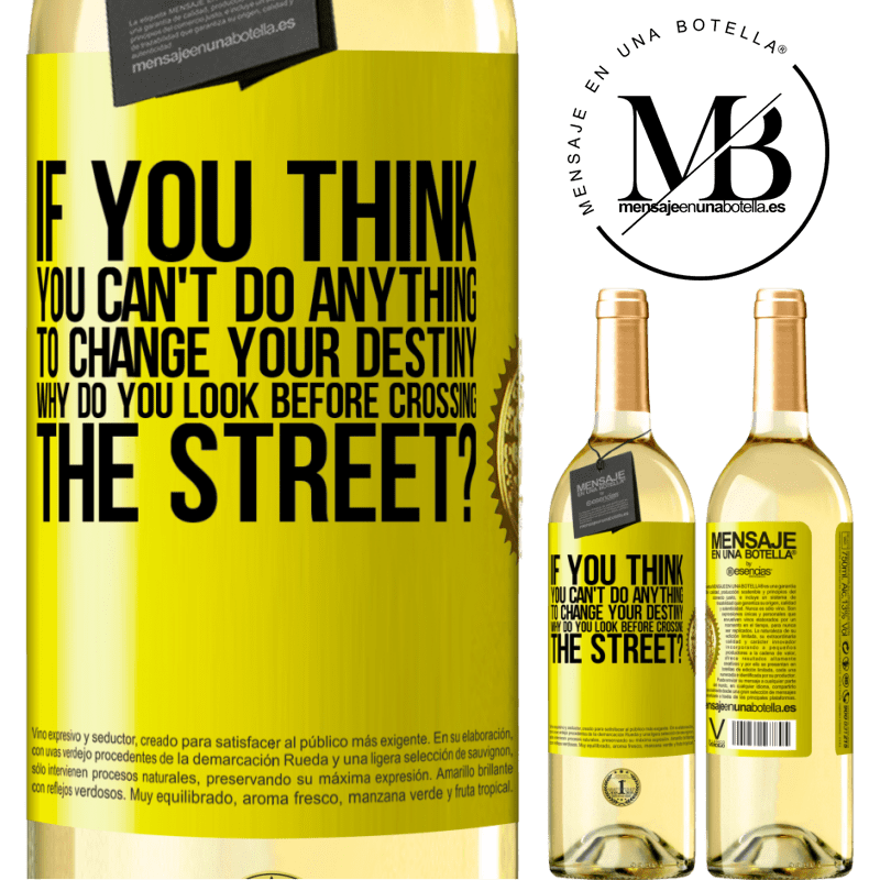 24,95 € Free Shipping | White Wine WHITE Edition If you think you can't do anything to change your destiny, why do you look before crossing the street? Yellow Label. Customizable label Young wine Harvest 2020 Verdejo