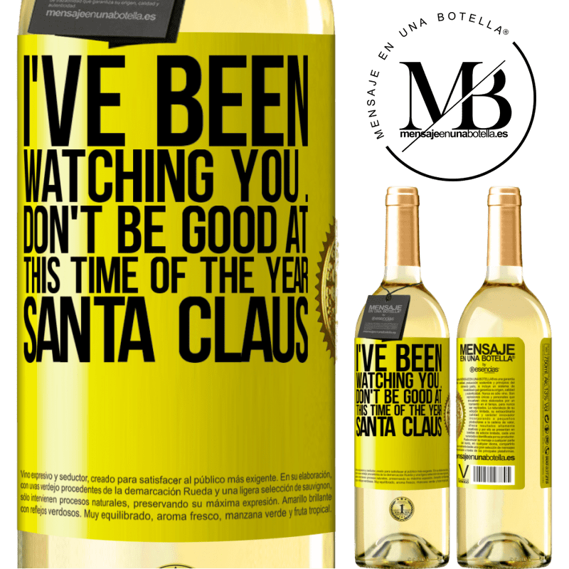 24,95 € Free Shipping | White Wine WHITE Edition I've been watching you ... Don't be good at this time of the year. Santa Claus Yellow Label. Customizable label Young wine Harvest 2020 Verdejo