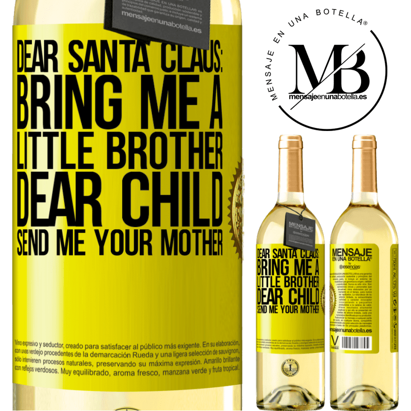 24,95 € Free Shipping | White Wine WHITE Edition Dear Santa Claus: Bring me a little brother. Dear child, send me your mother Yellow Label. Customizable label Young wine Harvest 2020 Verdejo