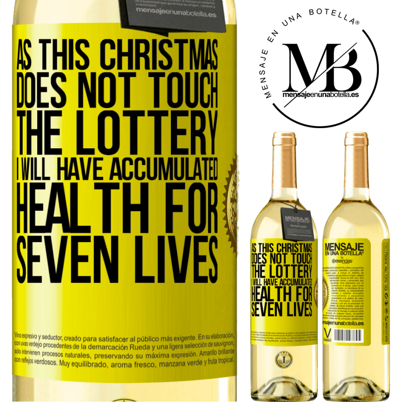 24,95 € Free Shipping | White Wine WHITE Edition As this Christmas does not touch the lottery, I will have accumulated health for seven lives Yellow Label. Customizable label Young wine Harvest 2020 Verdejo