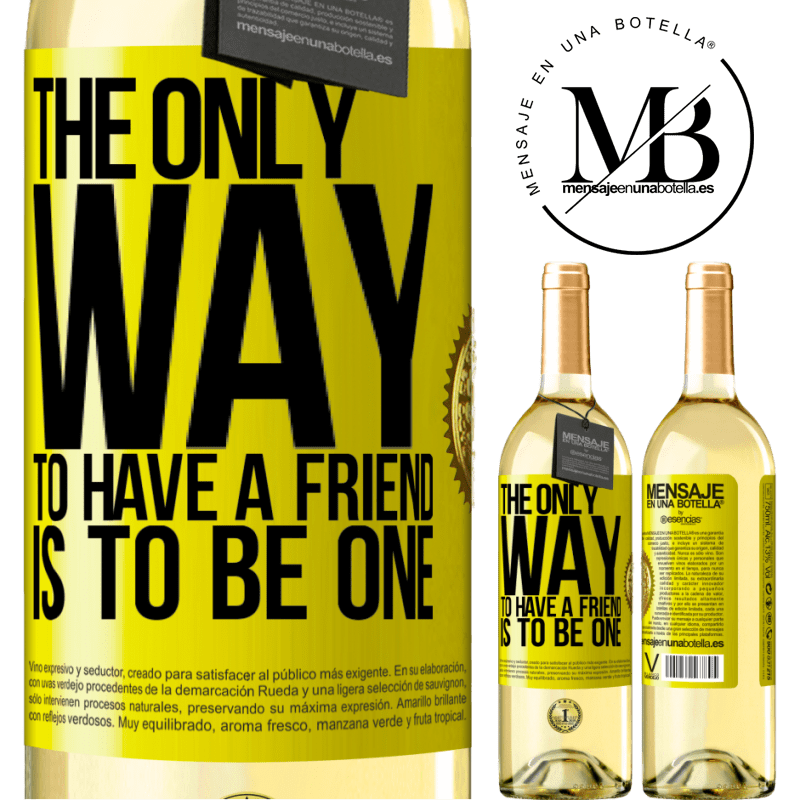 24,95 € Free Shipping   White Wine WHITE Edition The only way to have a friend is to be one Yellow Label. Customizable label Young wine Harvest 2020 Verdejo