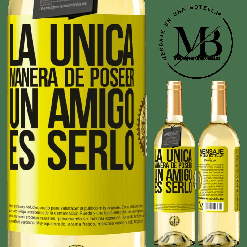 24,95 € Envío gratis   Vino Blanco Edición WHITE La única manera de poseer un amigo es serlo Etiqueta Amarilla. Etiqueta personalizable Vino joven Cosecha 2020 Verdejo