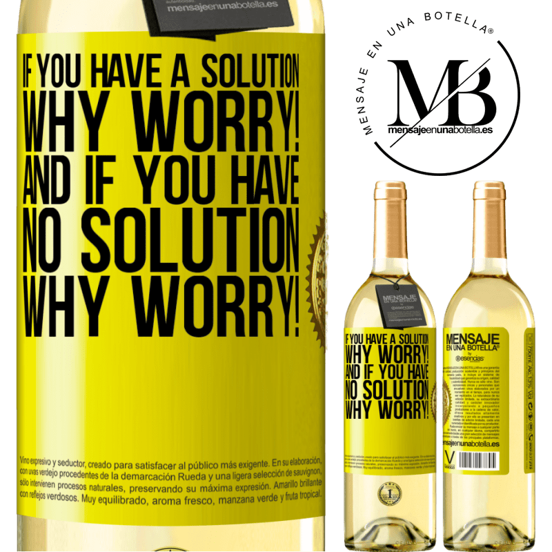 24,95 € Free Shipping | White Wine WHITE Edition If you have a solution, why worry! And if you have no solution, why worry! Yellow Label. Customizable label Young wine Harvest 2020 Verdejo