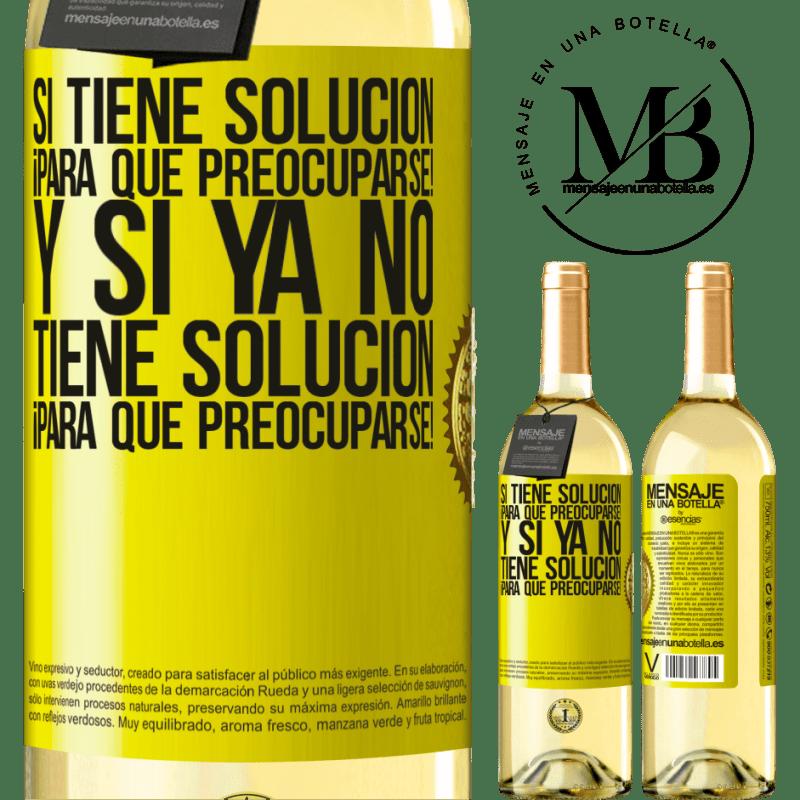 24,95 € Envío gratis | Vino Blanco Edición WHITE Si tiene solución, ¡para qué preocuparse! Y si ya no tiene solución ¡para qué preocuparse! Etiqueta Amarilla. Etiqueta personalizable Vino joven Cosecha 2020 Verdejo