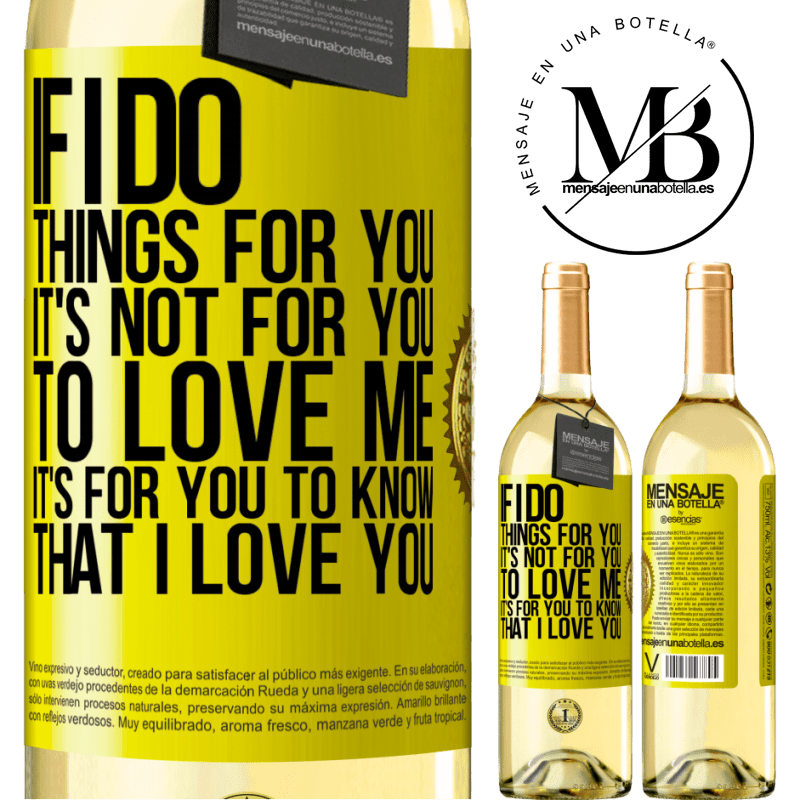 24,95 € Free Shipping | White Wine WHITE Edition If I do things for you, it's not for you to love me. It's for you to know that I love you Yellow Label. Customizable label Young wine Harvest 2020 Verdejo