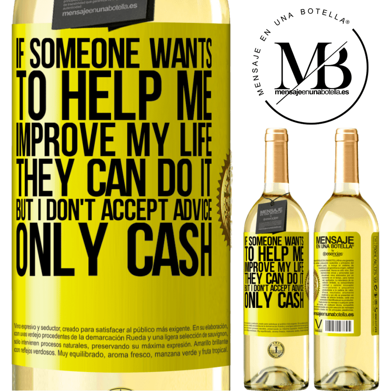 24,95 € Free Shipping | White Wine WHITE Edition If someone wants to help me improve my life, they can do it, but I don't accept advice, only cash Yellow Label. Customizable label Young wine Harvest 2020 Verdejo