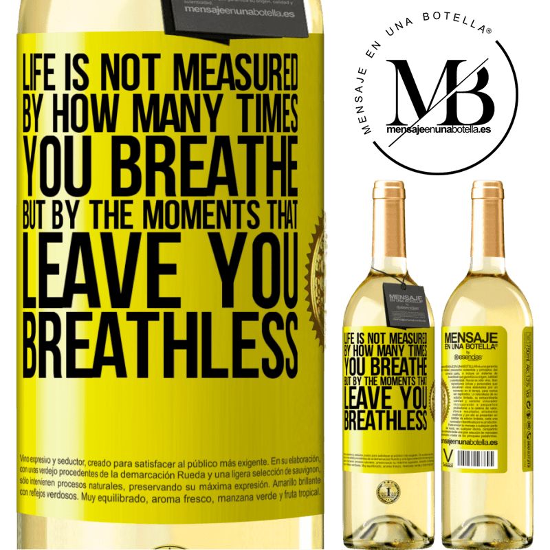 24,95 € Free Shipping | White Wine WHITE Edition Life is not measured by how many times you breathe but by the moments that leave you breathless Yellow Label. Customizable label Young wine Harvest 2020 Verdejo
