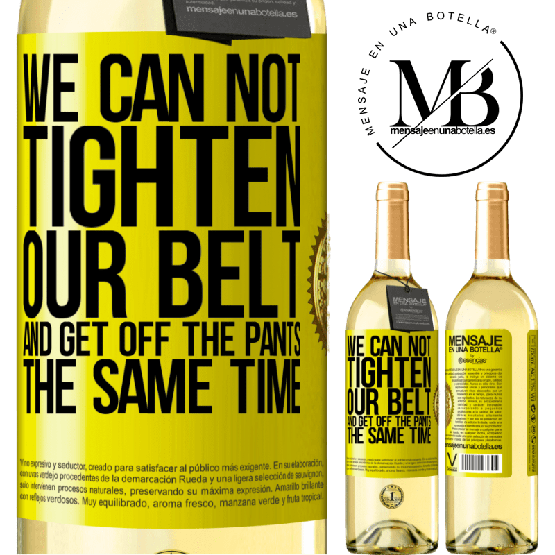 24,95 € Free Shipping | White Wine WHITE Edition We can not tighten our belt and get off the pants the same time Yellow Label. Customizable label Young wine Harvest 2020 Verdejo