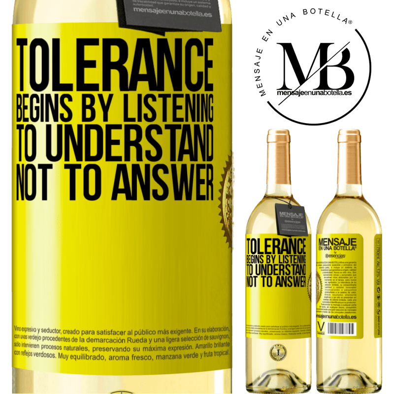 24,95 € Free Shipping   White Wine WHITE Edition Tolerance begins by listening to understand, not to answer Yellow Label. Customizable label Young wine Harvest 2020 Verdejo