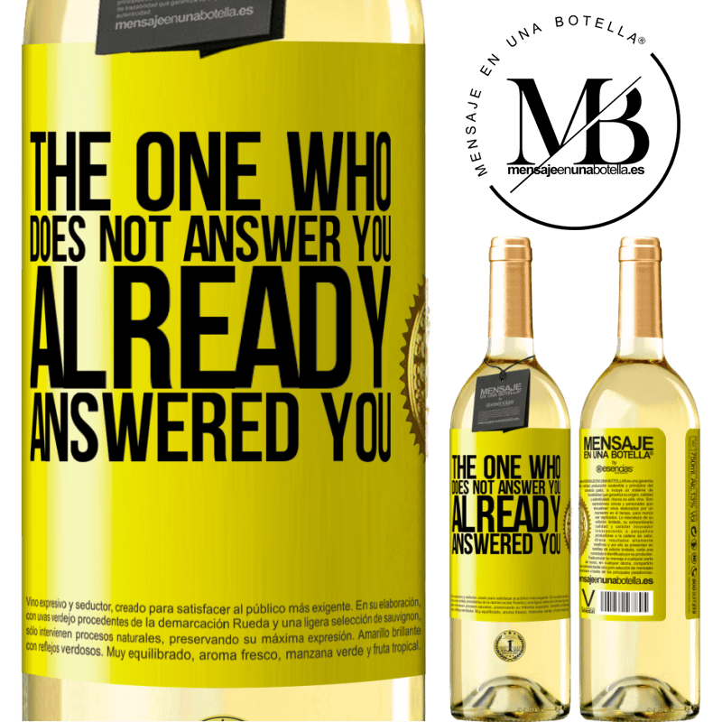24,95 € Free Shipping | White Wine WHITE Edition The one who does not answer you, already answered you Yellow Label. Customizable label Young wine Harvest 2020 Verdejo