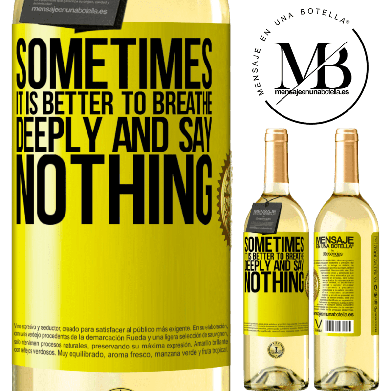 24,95 € Free Shipping   White Wine WHITE Edition Sometimes it is better to breathe deeply and say nothing Yellow Label. Customizable label Young wine Harvest 2020 Verdejo
