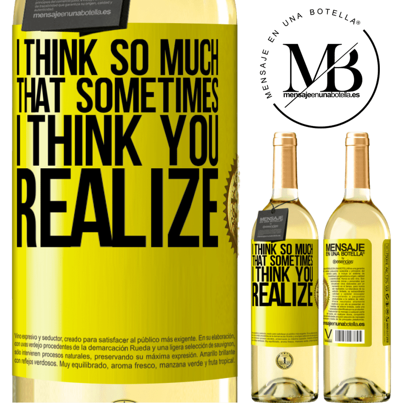 24,95 € Free Shipping   White Wine WHITE Edition I think so much that sometimes I think you realize Yellow Label. Customizable label Young wine Harvest 2020 Verdejo
