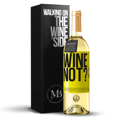 «Wine not?» Édition WHITE