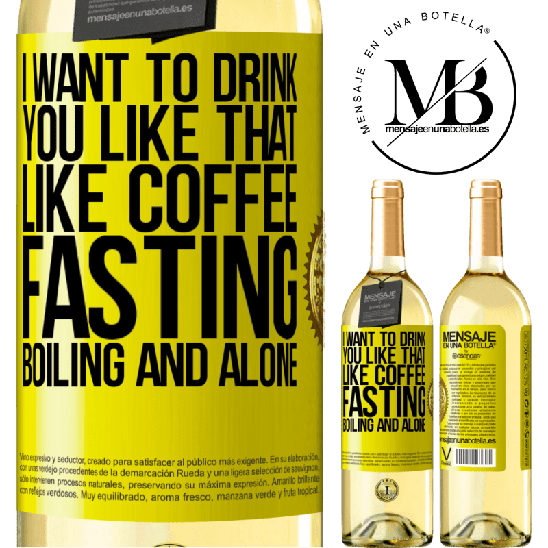 24,95 € Free Shipping | White Wine WHITE Edition I want to drink you like that, like coffee. Fasting, boiling and alone Yellow Label. Customizable label Young wine Harvest 2020 Verdejo
