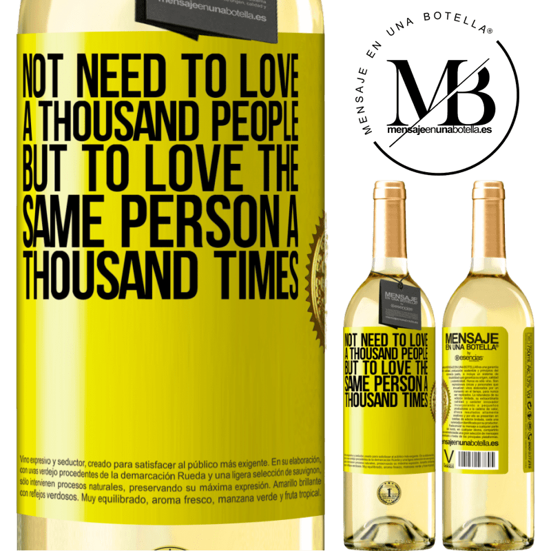 24,95 € Free Shipping | White Wine WHITE Edition Not need to love a thousand people, but to love the same person a thousand times Yellow Label. Customizable label Young wine Harvest 2020 Verdejo