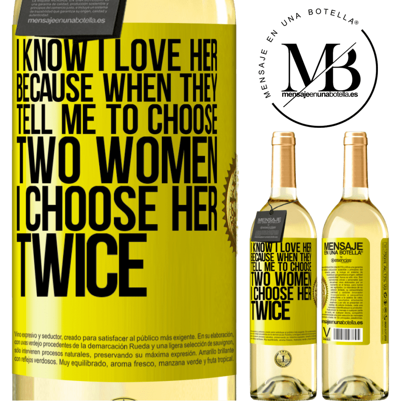 24,95 € Free Shipping | White Wine WHITE Edition I know I love her because when they tell me to choose two women I choose her twice Yellow Label. Customizable label Young wine Harvest 2020 Verdejo