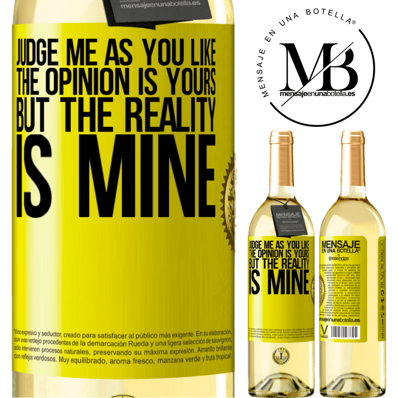 24,95 € Free Shipping   White Wine WHITE Edition Judge me as you like. The opinion is yours, but the reality is mine Yellow Label. Customizable label Young wine Harvest 2020 Verdejo