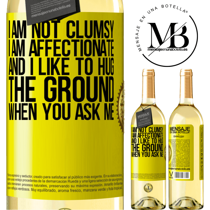24,95 € Free Shipping | White Wine WHITE Edition I am not clumsy, I am affectionate, and I like to hug the ground when you ask me Yellow Label. Customizable label Young wine Harvest 2020 Verdejo
