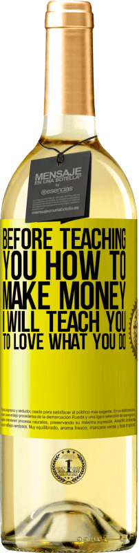 24,95 € Free Shipping | White Wine WHITE Edition Before teaching you how to make money, I will teach you to love what you do Yellow Label. Customizable label Young wine Harvest 2020 Verdejo