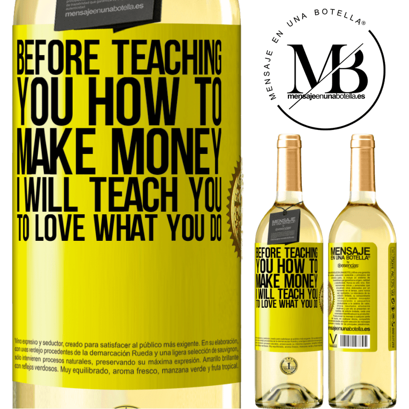 24,95 € Free Shipping   White Wine WHITE Edition Before teaching you how to make money, I will teach you to love what you do Yellow Label. Customizable label Young wine Harvest 2020 Verdejo
