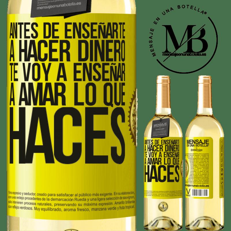 24,95 € Envío gratis | Vino Blanco Edición WHITE Antes de enseñarte a hacer dinero, te voy a enseñar a amar lo que haces Etiqueta Amarilla. Etiqueta personalizable Vino joven Cosecha 2020 Verdejo