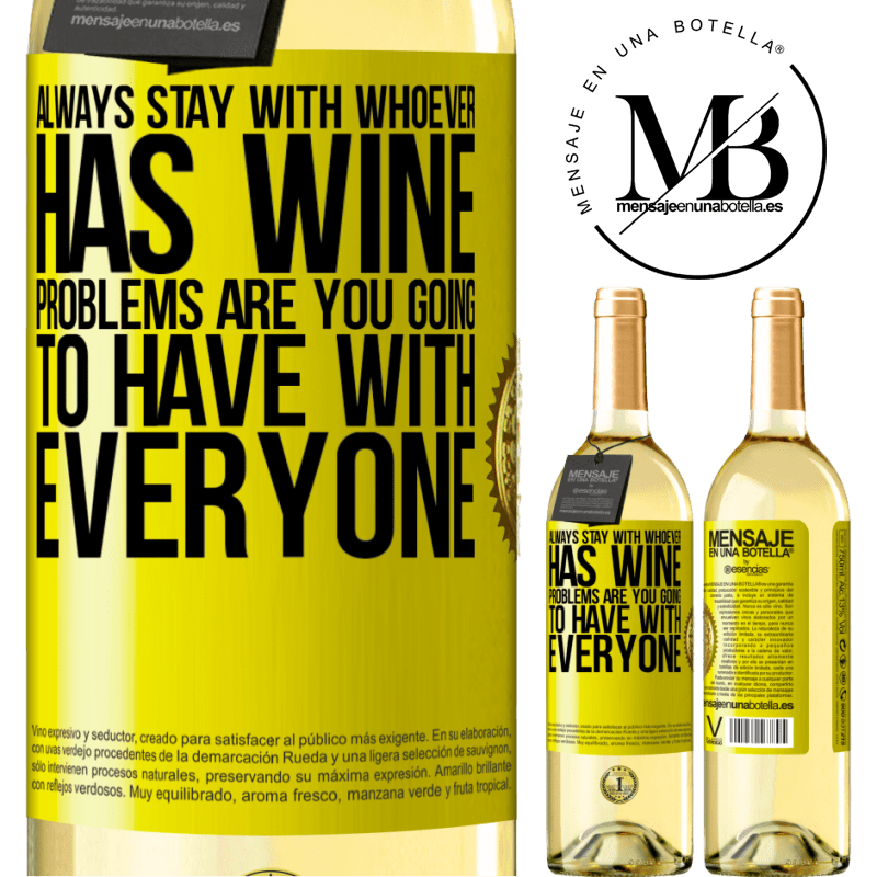 24,95 € Free Shipping   White Wine WHITE Edition Always stay with whoever has wine. Problems are you going to have with everyone Yellow Label. Customizable label Young wine Harvest 2020 Verdejo