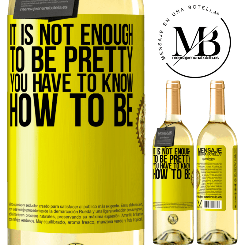 24,95 € Free Shipping   White Wine WHITE Edition It is not enough to be pretty. You have to know how to be Yellow Label. Customizable label Young wine Harvest 2020 Verdejo