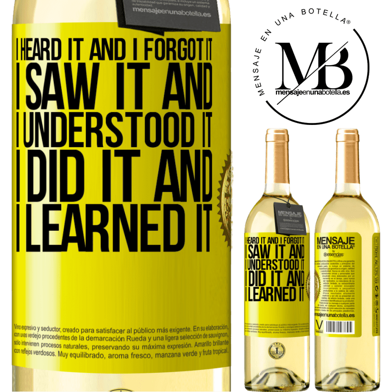 24,95 € Free Shipping | White Wine WHITE Edition I heard it and I forgot it, I saw it and I understood it, I did it and I learned it Yellow Label. Customizable label Young wine Harvest 2020 Verdejo