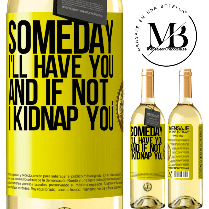 24,95 € Free Shipping   White Wine WHITE Edition Someday I'll have you, and if not ... I kidnap you Yellow Label. Customizable label Young wine Harvest 2020 Verdejo