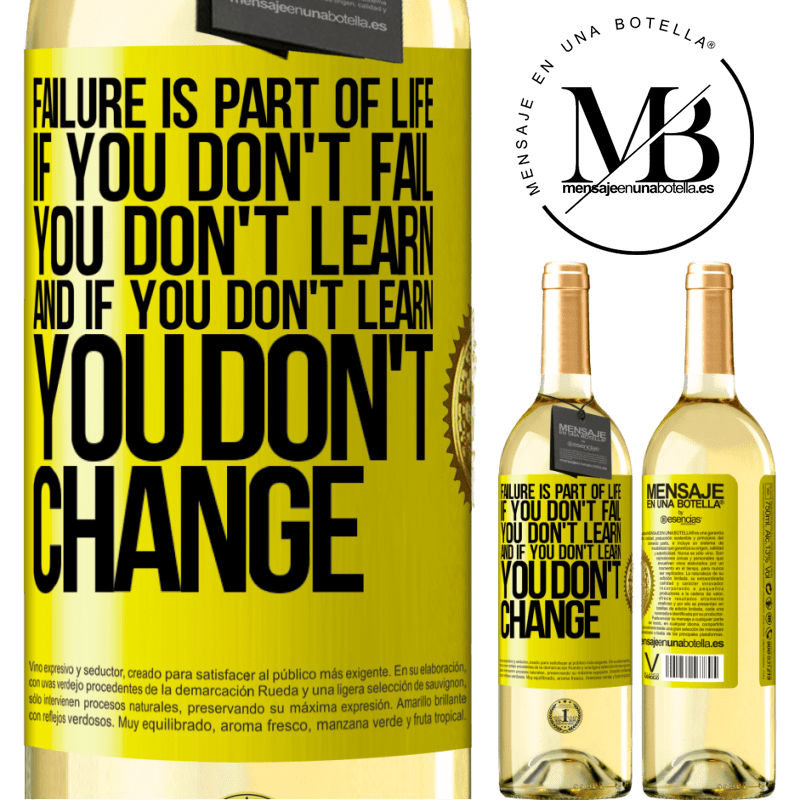 24,95 € Free Shipping | White Wine WHITE Edition Failure is part of life. If you don't fail, you don't learn, and if you don't learn, you don't change Yellow Label. Customizable label Young wine Harvest 2020 Verdejo