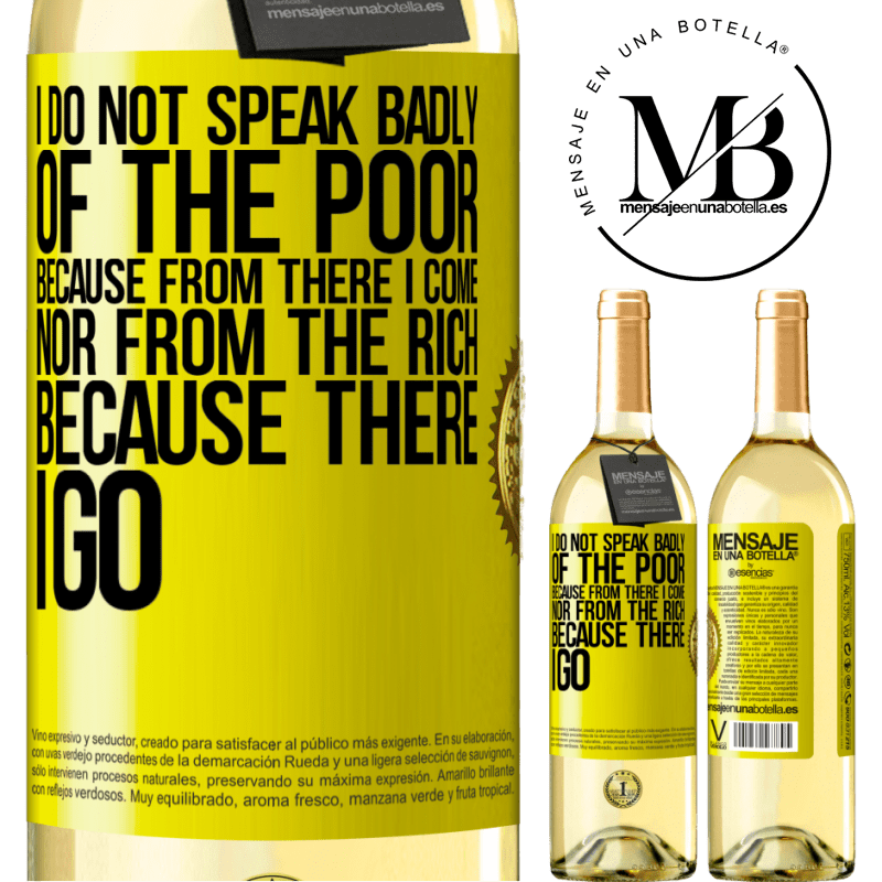24,95 € Free Shipping | White Wine WHITE Edition I do not speak badly of the poor, because from there I come, nor from the rich, because there I go Yellow Label. Customizable label Young wine Harvest 2020 Verdejo