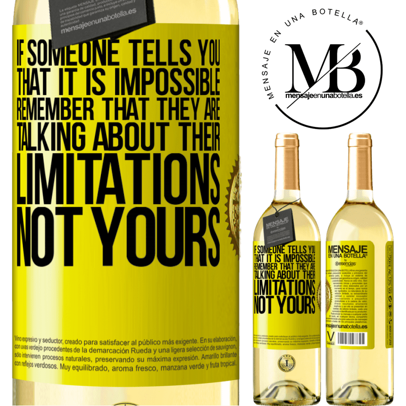 24,95 € Free Shipping   White Wine WHITE Edition If someone tells you that it is impossible, remember that they are talking about their limitations, not yours Yellow Label. Customizable label Young wine Harvest 2020 Verdejo