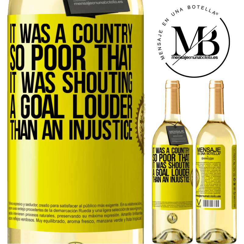 24,95 € Free Shipping | White Wine WHITE Edition It was a country so poor that it was shouting a goal louder than an injustice Yellow Label. Customizable label Young wine Harvest 2020 Verdejo