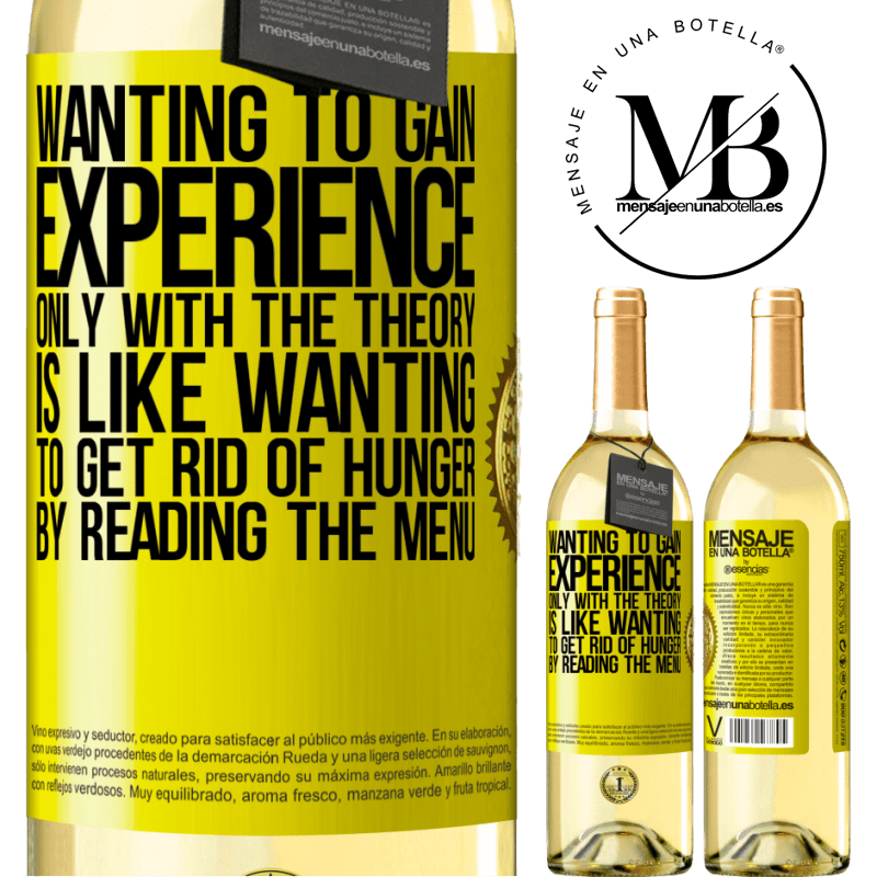 24,95 € Free Shipping   White Wine WHITE Edition Wanting to gain experience only with the theory, is like wanting to get rid of hunger by reading the menu Yellow Label. Customizable label Young wine Harvest 2020 Verdejo