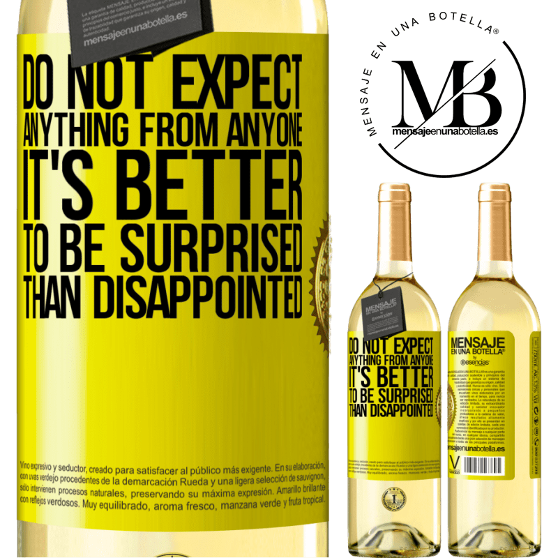 24,95 € Free Shipping | White Wine WHITE Edition Do not expect anything from anyone. It's better to be surprised than disappointed Yellow Label. Customizable label Young wine Harvest 2020 Verdejo