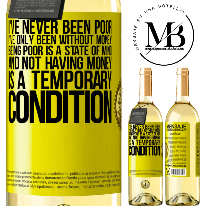 24,95 € Free Shipping   White Wine WHITE Edition I've never been poor, I've only been without money. Being poor is a state of mind, and not having money is a temporary Yellow Label. Customizable label Young wine Harvest 2020 Verdejo